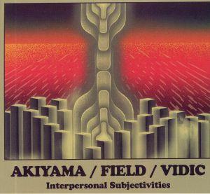AKIYAMA, Tetuzi/NICOALS FIELD/GREGOR VIDIC - Interpersonal Subjectives