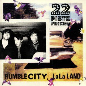 22 PISTEPIRKKO - Rumble City La La Land