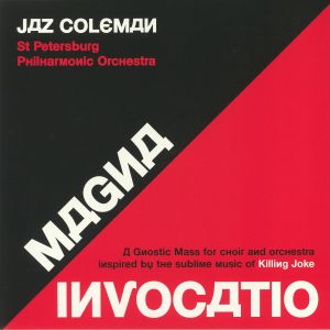 COLEMAN, Jaz/ST PETERSBURG PHILHARMONIC ORCHESTRA - Magna Invocatio: A Gnostic Mass For Choir & Orchestra Inspired By The Sublime Music Of Killing Joke