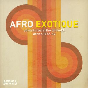 VARIOUS - Afro Exotique: Adventures In The Leftfield Africa 1972-82