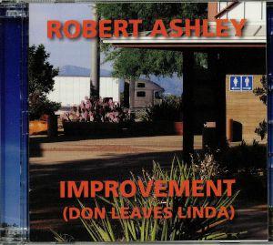 ASHLEY, Robert - Improvement (Don Leaves Linda)