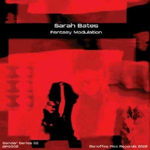 BATES, Sarah - Fantasy Modulation: Sonder Series 02