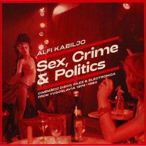 KABILJO, Alfi - Sex Crime & Politics: Cinematic Disco Jazz & Electronica From Yugoslavia 1974-1984