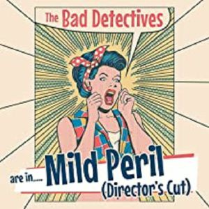 BAD DETECTIVES, The - Mild Peril: Director's Cut