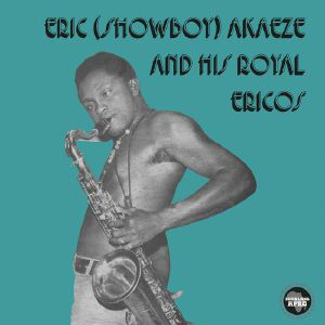 AKAEZE, Eric (Showboy) & HIS ROYAL ERICOS - Ikoto Rock (reissue)