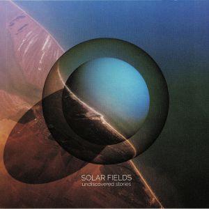 SOLAR FIELDS - Undiscovered Stories