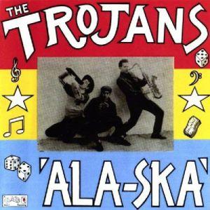 TROJANS, The - Ala Ska