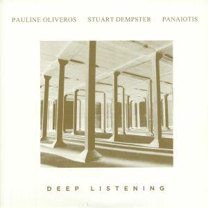 OLIVEROS, Pauline/STUART DEMPSTER/PANAIOTIS - Deep Listening (30th Anniversary Edition)
