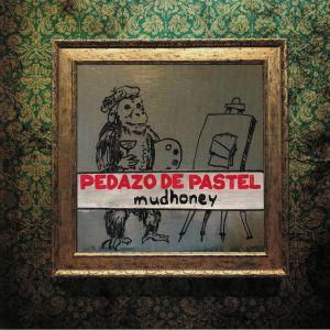MUDHONEY - Pedazo De Pastel
