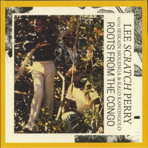 PERRY, Lee Scratch with SESKAIN MOLENGA/KALO KAWONGOLO - Roots From The Congo