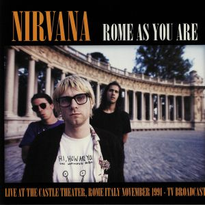 NIRVANA - Rome As You Are: Live At The Castle Theatre Rome Italy November 1991