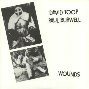 TOOP, David/PAUL BURWELL - Wounds (reissue)