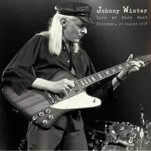 WINTER, Johnny - Live At Park West Chicago 24 August 1978