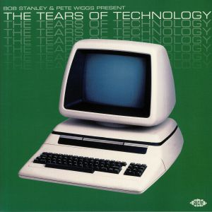 STANLEY, Bob/PETE WIGGS/VARIOUS - The Tears Of Technology