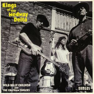 WILD BILLY CHILDISH/THE CHATHAM SINGERS - Kings Of The Medway Delta