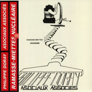 DORAY, Philippe/LES ASOCIAUX ASSOCIES - Ramasse Miettes Nucleaire (remastered) (reissue)