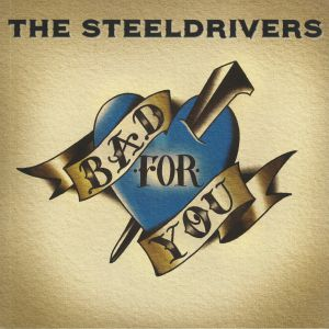 STEELDRIVERS, The - Bad For You