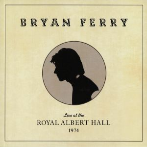 FERRY, Bryan - Live At The Royal Albert Hall 1974