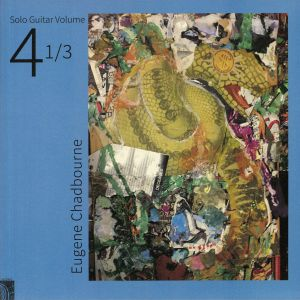CHADBOURNE, Eugene - Solo Guitar Volume 4 1/3