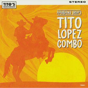 TITO LOPEZ COMBO - Harbans Srih's Tito Lopez Combo