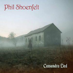SHOENFELT, Phil - Cassandra Lied