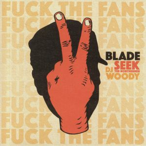 BLADE/SEEK THE NORTHERNER/DJ WOODY - Fuck The Fans