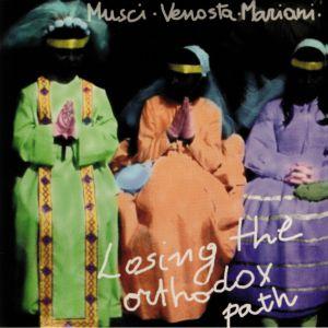 MUSCI, Roberto/GIOVANNI VENOSTA/MASSIMO MARIANI - Losing The Orthodox Path