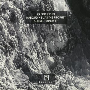 KAISER/HABGUD/XHEI/ELIAS THE PROPHET - Altered Minds EP