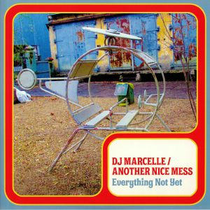 DJ MARCELLE/ANOTHER NICE MESS - Everything Not Yet