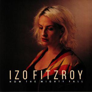 FITZROY, Izo - How The Mighty Fall