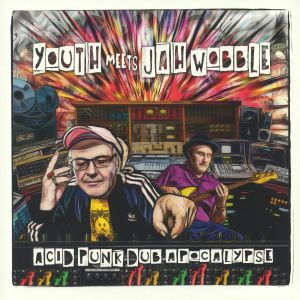 YOUTH meets JAH WOBBLE - Acid Punk Dub Apocalypse