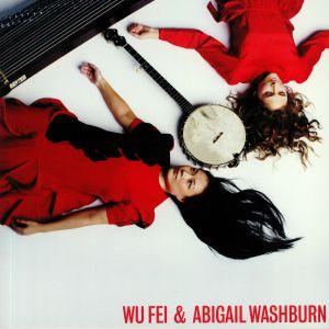FEI, Wu/ABIGAIL WASHBURN - Wu Fei & Abigail Washburn