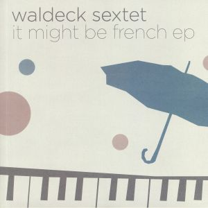 WALDECK SEXTET - It Might Be French
