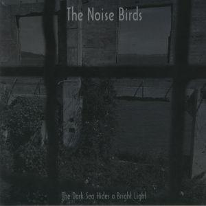 NOISE BIRDS, The - The Dark Sea Hides A Brigh Light