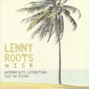 ANTHONY B feat LUTAN FYAH/LENNY ROOTS - Keep On Trying