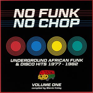 VARIOUS - No Funk No Chop Vol 1: Underground African Funk & Disco Hits 1977-1982