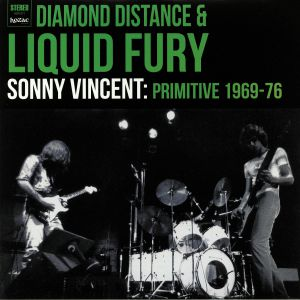 VINCENT, Sonny/VARIOUS - Diamond Distance & Liquid Fury: Primitive 1969-76