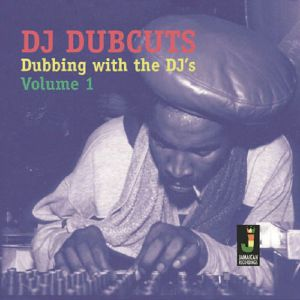 VARIOUS - DJ Dubcuts: Dubbing With The DJ's Volume 1