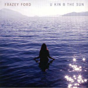 FORD, Frazey - U Kin B The Sun