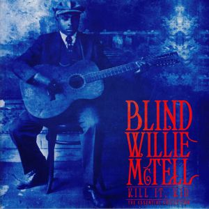 McTELL, Blind Willie - Kill It Kid: The Essential Collection