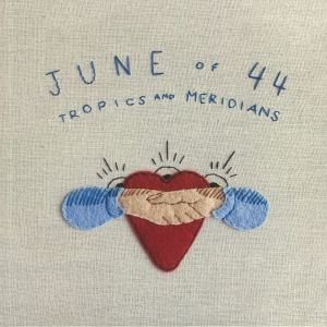 JUNE OF 44 - Tropics & Meridians (Record Store Day 2020)