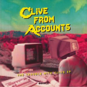 CLIVE FROM ACCOUNTS - The Trouble With Clive EP