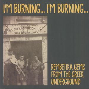 VARIOUS - I'm Burning I'm Burning: Songs From The Greek Underground 1925-1940
