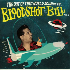 BLOODSHOT BILL - The Out Of This World Sounds Vol 2
