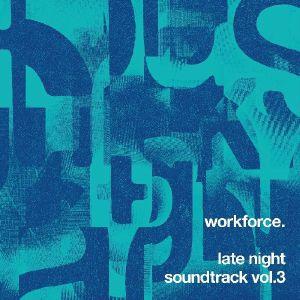 WORKFORCE - Late Night Soundtrack Vol 3