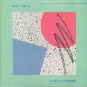 DELAY TACTICS - Imperfect Strangers