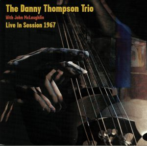 DANNY THOMPSON TRIO, The with JOHN McLAUGHLIN - Live In Session 1967