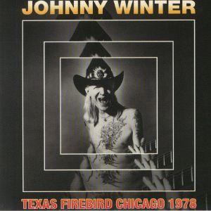 WINTER, Johnny - Texas Firebird: Chicago 1978