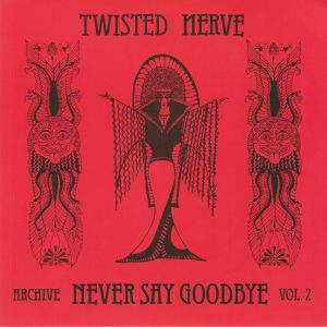 TWISTED NERVE - Never Say Goodbye: Archive Vol 2