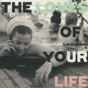 LEITHAUSER, Hamilton - The Loves Of Your Life